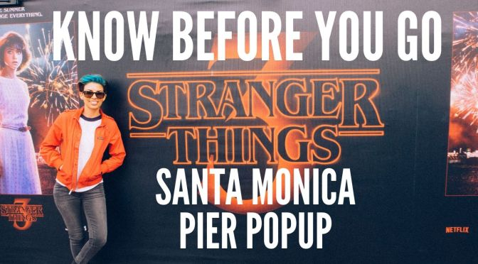 Know Before You Go! Stranger Things @ Santa Monica Pier