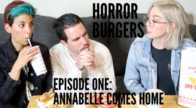HorrorBurgers Episode One: Annabelle Comes Home w/ Guests Marilyn and Marky (No Spoilers)
