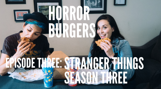 HorrorBurgers Episode 3: Stranger Things Season 3 w/ Nurse Jenny + Grill 'Em All