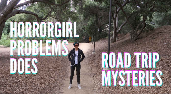 HorrorGirl Problems Does Road Trip Mysteries