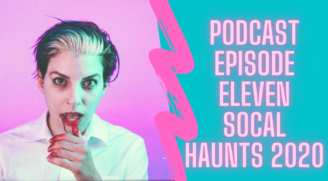 Podcast Episode eleven: SoCal Haunts