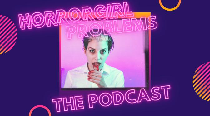 HorrorGirl Problems Quickie Mashup Podcast Episode 20