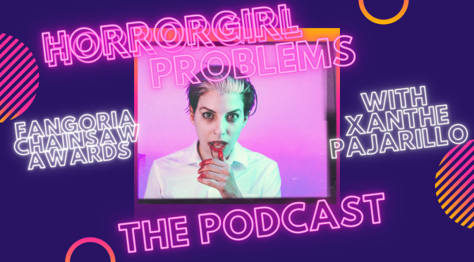 HorrorGirl Problems: Fangoria Chainsaw Awards The Morning After w Director Xanthe – Podcast Ep 35