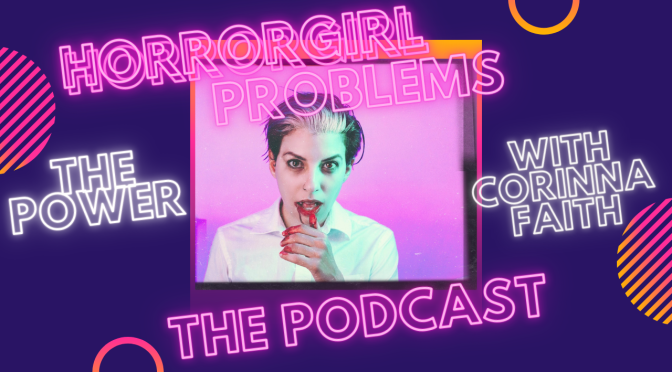 The Power w/ Corinna Faith. Stop In For The Creeps, Stay For the Fantastic Natter Podcast Episode 34