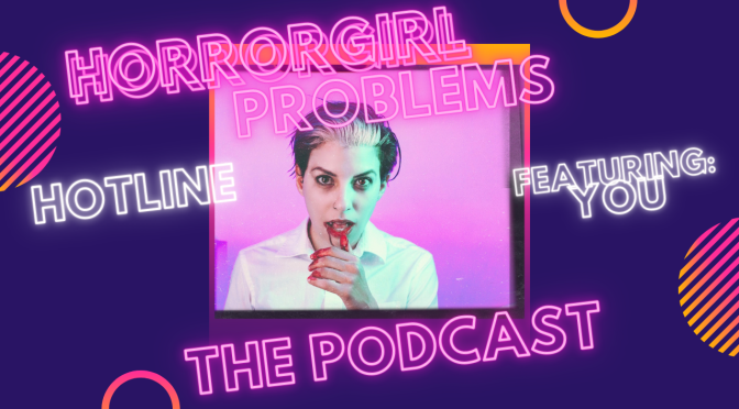 What's The HorrorGirl Hotline? Podcast Episode Thirty Nine